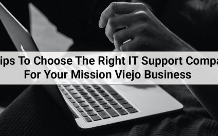 5 Tips To Choose The Right IT Support Company For Your Mission Viejo Business