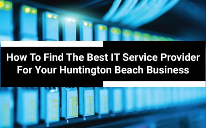 How To Find The Best IT Service Provider For Your Huntington Beach Business