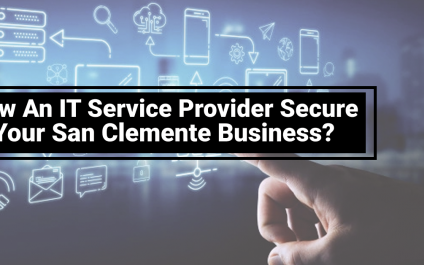How An IT Service Provider Secure Your San Clemente Business?