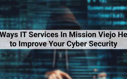 5 Ways IT Services In Mission Viejo Help to Improve Your Cyber Security
