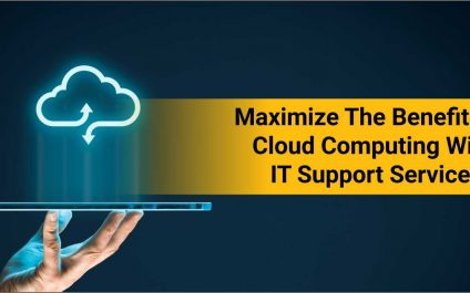 Maximize The Benefits Of Cloud Computing With IT Support Services