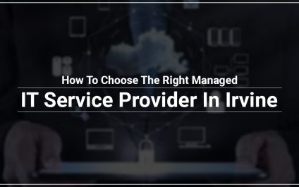 How To Choose The Right Managed IT Service Provider In Irvine