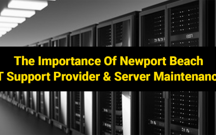 The Importance Of Newport Beach IT Support Provider & Server Maintenance
