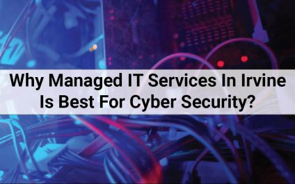 Why Managed IT Services In Irvine Is Best For Cyber Security?