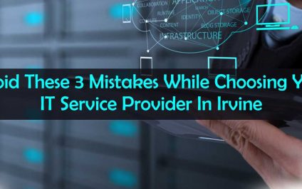 Avoid These 3 Mistakes While Choosing Your IT Service Provider In Irvine, California