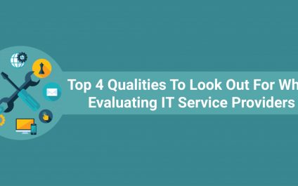 Top 4 Qualities To Look Out For When Evaluating IT Service Providers