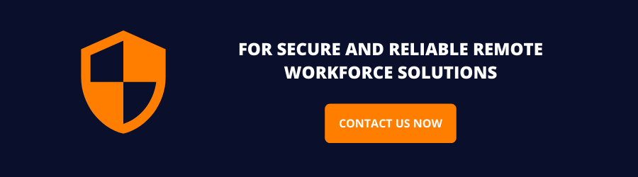 FOR-SECURE-AND-RELIABLE-REMOTE-WORKFORCE-SOLUTIONS