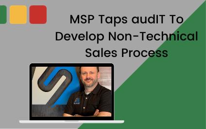 MSP Taps audIT To Develop Non-Technical Sales Process
