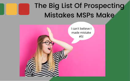 The Big List Of Prospecting Mistakes MSPs Make