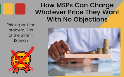 How MSPs Can Charge Whatever Price They Want With No Objections