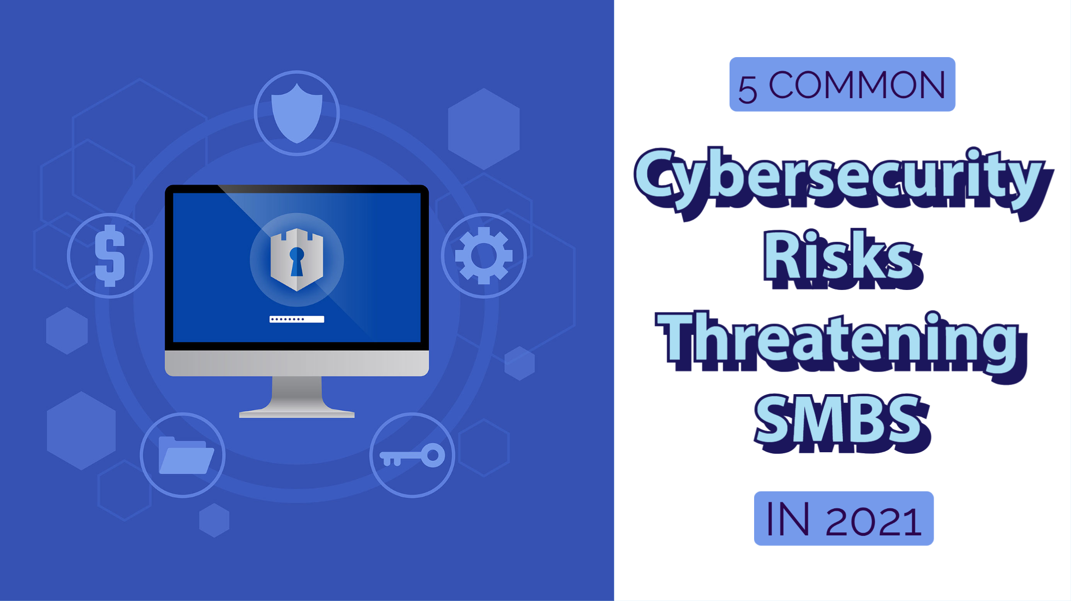 5 Common Cybersecurity Risks Threatening SMBs in 2021