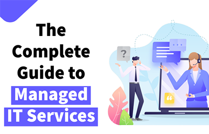 The Complete Guide to Managed IT Services in 2021: Everything You Need to Know to Partner with the Best Provider