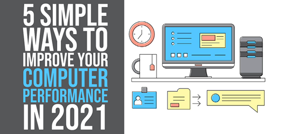 5 Simple Ways to Improve Your Computer Performance in 2021