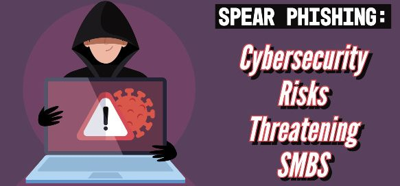 Spear Phishing: Cybercriminals Are Successfully Scamming SMBs