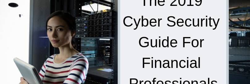 The 2019 Cyber Security Guide For Financial Professionals