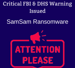 DHS/FBI Issue Critical Alert: SamSam Ransomware