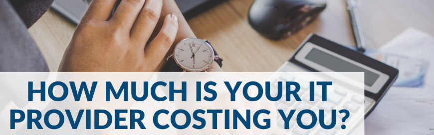How Much is Having the Wrong IT Provider Costing You?
