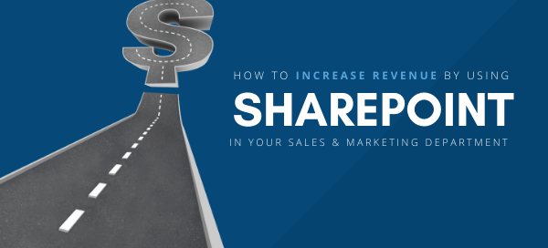 How to Increase Revenue By Using SharePoint in Your Sales & Marketing Department