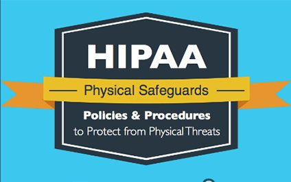 HIPAA Physical Safeguards: Policies and Procedures to Protect from Physical Threats [Infographic]