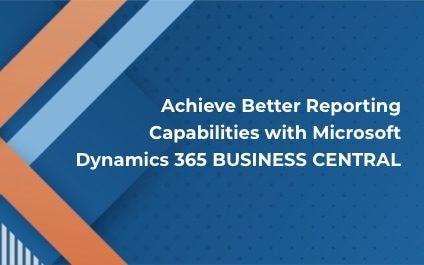 Achieve Better Reporting Capabilities with Microsoft Dynamics 365 BUSINESS CENTRAL