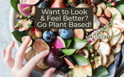 Look Better Feel Better: Top Reasons to Go Plant Based