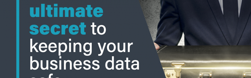 This is the Ultimate Secret to Keeping Your Business Data Safe… and Yes, It's That Simple.
