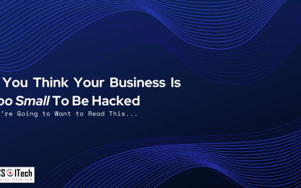 If You Think Your Business Is Too Small To Be Hacked…You're Going to Want to Read This…